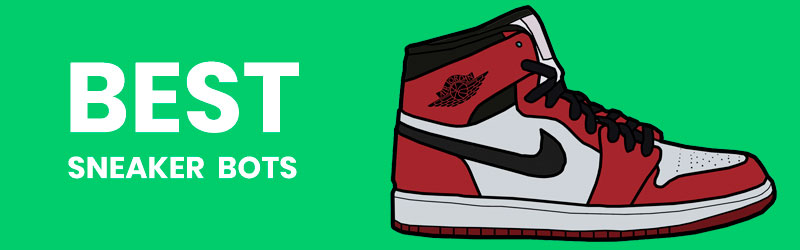 WHAT ARE THE BEST SNEAKER BOTS IN 2019/2020? HERE IS OUR
