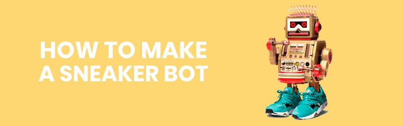 HOW TO MAKE A SNEAKER BOT. AN HONEST DETAILED GUIDE.