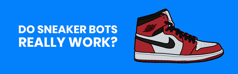 DO SNEAKER BOTS REALLY WORK OR BETTER GO MANUAL?
